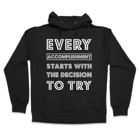Every Accomplishment Starts with the Decision to Try Hooded Sweatshirt