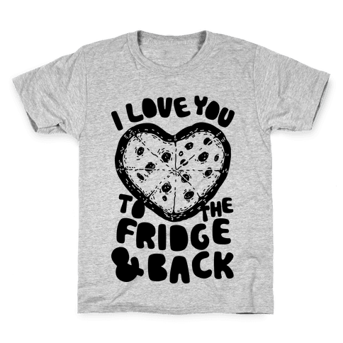 I Love You To The Fridge & Back Kids T-Shirt