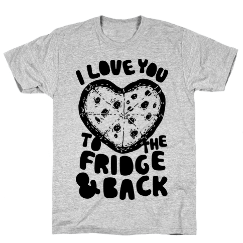 I Love You To The Fridge & Back Mens T-Shirt