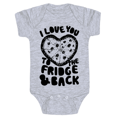 I Love You To The Fridge & Back Baby Onesy