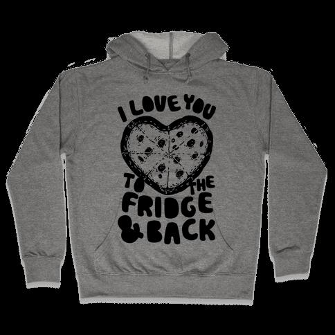 I Love You To The Fridge & Back Hooded Sweatshirt