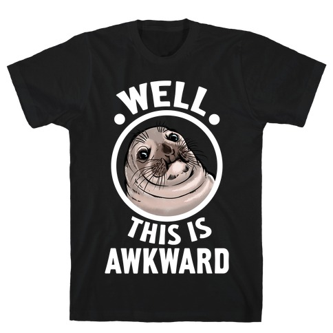 Well, This is Awkward. T-Shirt