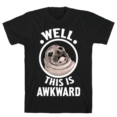 Well, This is Awkward. Mens T-Shirt