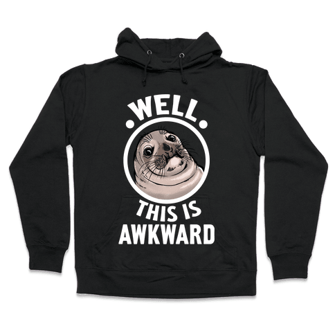 Well, This is Awkward. Hooded Sweatshirt