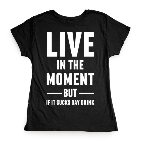 Live In The Moment Womens T-Shirt