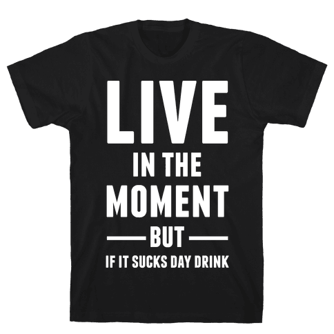 Live In The Moment Mens T-Shirt