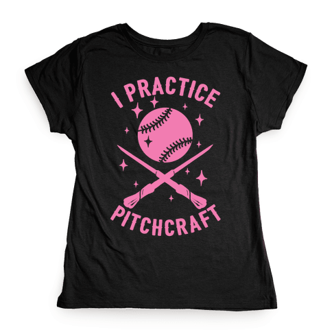 I Practice Pitchcraft Womens T-Shirt