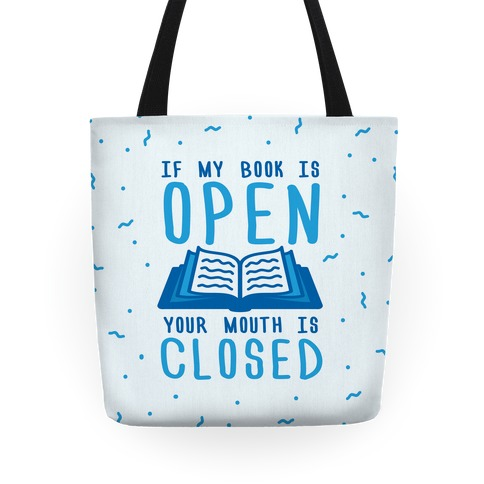 If My Book Is Open Your Mouth Is Closed Tote