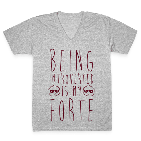 Being Introverted Is My Forte V-Neck Tee Shirt