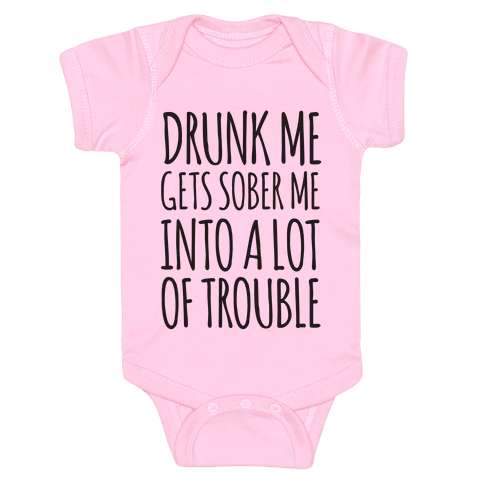 Drunk Me Gets Sober Me Into A Lot Of Trouble Baby Onesy