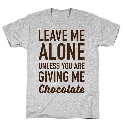 Leave Me Alone Unless You Are Giving Me Chocolate