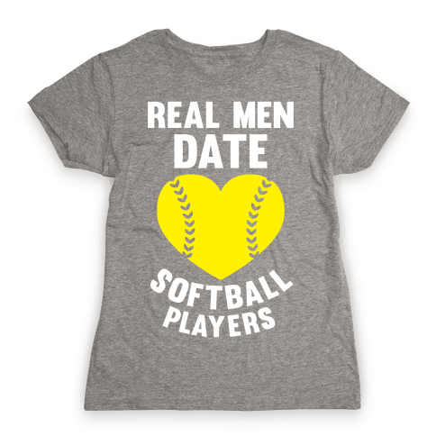 Real Men Date Softball Players Womens T-Shirt