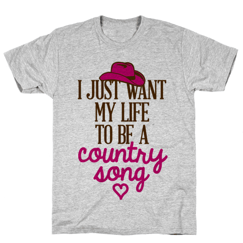 I Just Want My Life To Be A Country Song Mens T-Shirt