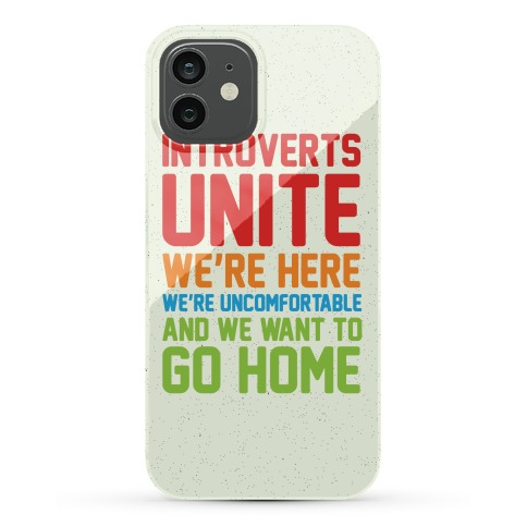Introverts Unite! We're Here, We're Uncomfortable And We Want To Go Home Phone Case