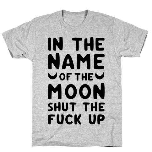 In The Name Of The Moon T-Shirt