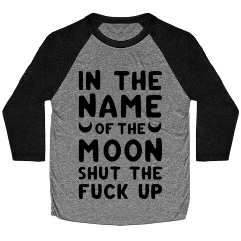 In The Name Of The Moon Baseball Tee