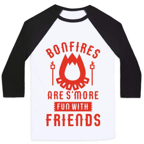 Bonfires Are S'more Fun With Friends Baseball Tee