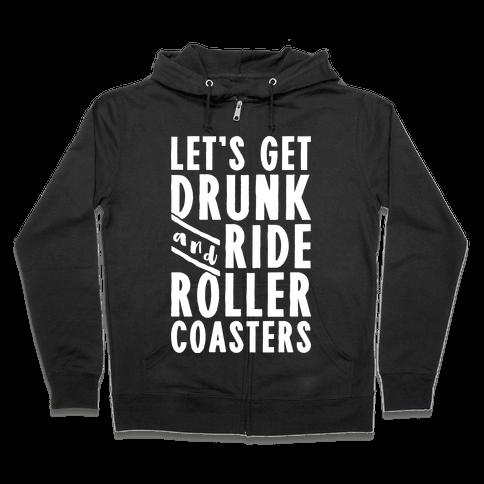 Let's Get Drunk And Ride Roller Coasters Zip Hoodie