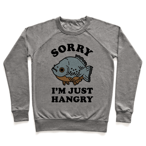 Sorry I'm Just Hangry Pullover