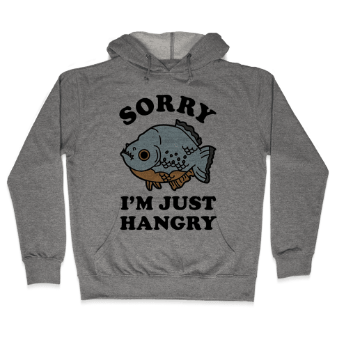 Sorry I'm Just Hangry Hooded Sweatshirt