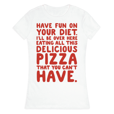 Have Fun On Your Diet Womens T-Shirt
