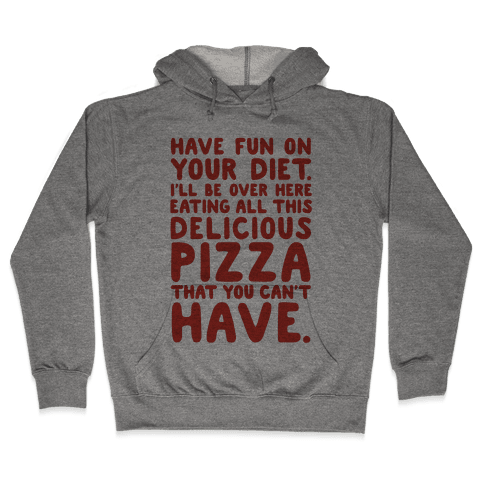 Have Fun On Your Diet Hooded Sweatshirt