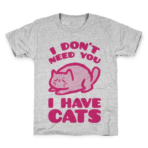 I Don't Need You I Have Cats Kids T-Shirt