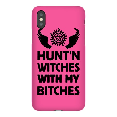 HUNT'N WITCHES WITH MY BITCHES Phone Case