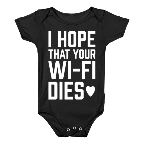 I Hope That Your Wi-Fi Dies Baby Onesy