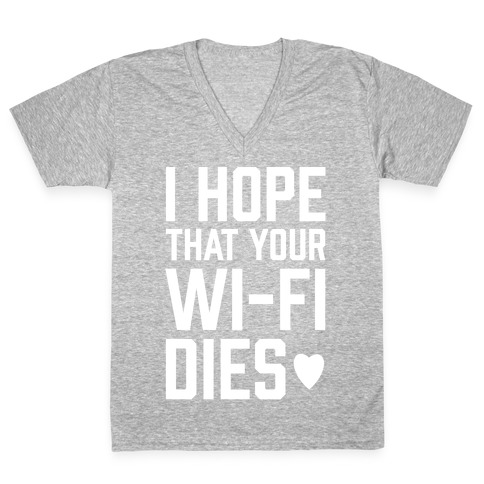 I Hope That Your Wi-Fi Dies V-Neck Tee Shirt
