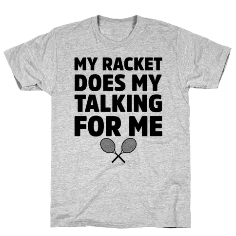 My Racket Does My Talking For Me