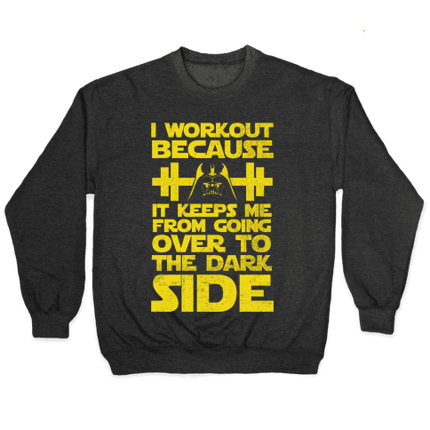 It Keeps me from the Darkside (workout) Pullover