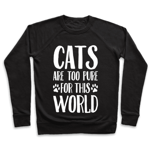 Cats Are Too Pure For This World Pullover