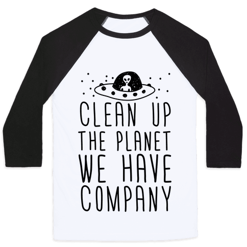 Clean Up The Planet We Have Company