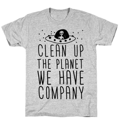 Clean Up The Planet We Have Company T-Shirt