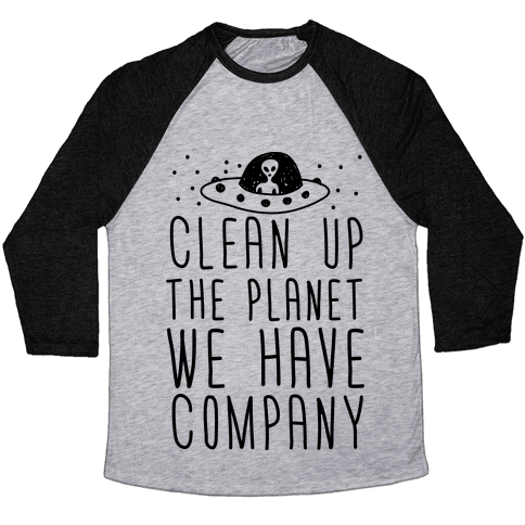 Clean Up The Planet We Have Company Baseball Tee