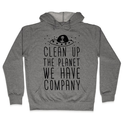 Clean Up The Planet We Have Company Hooded Sweatshirt