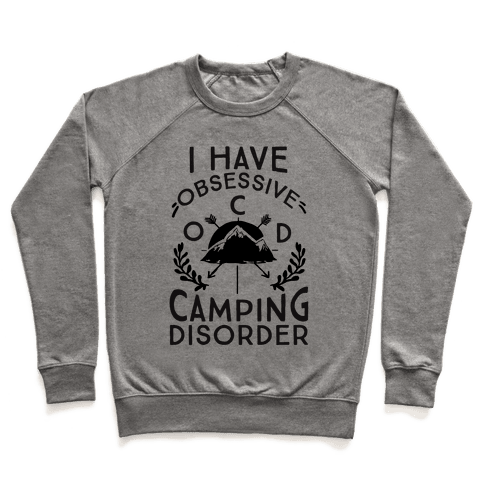 I Have O.C.D. Obsessive Camping Disorder Pullover