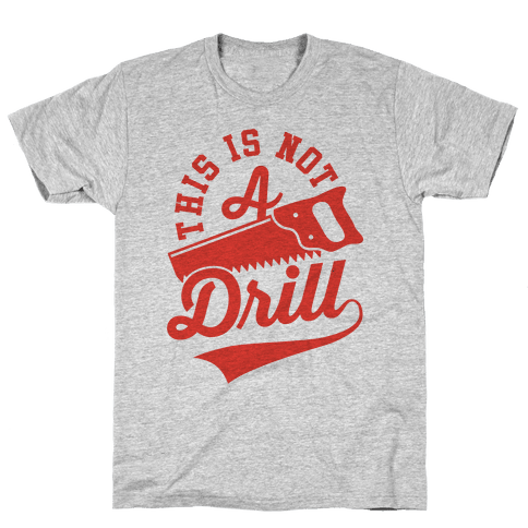 This Is Not A Drill Mens T-Shirt