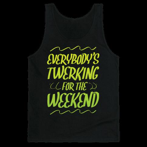 Everybody's twerking for the weekend Tank Top