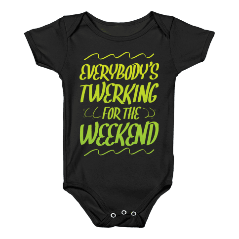 Everybody's twerking for the weekend Baby Onesy