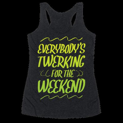 Everybody's twerking for the weekend Racerback Tank Top