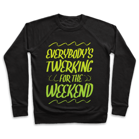 Everybody's twerking for the weekend Pullover