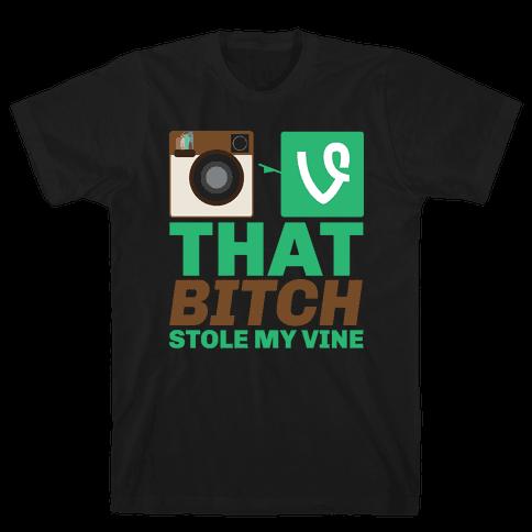 That Bitch Stole My Vine Mens T-Shirt