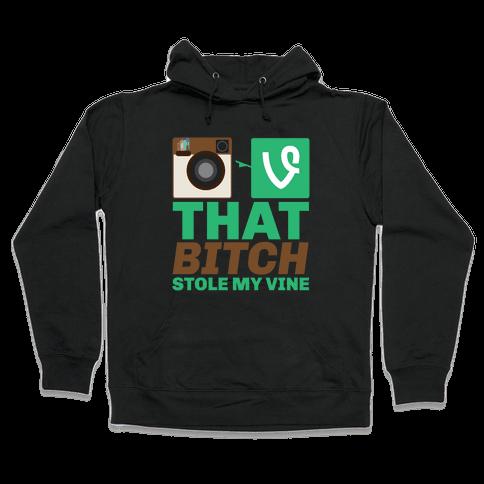 That Bitch Stole My Vine Hooded Sweatshirt