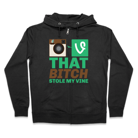 That Bitch Stole My Vine Zip Hoodie