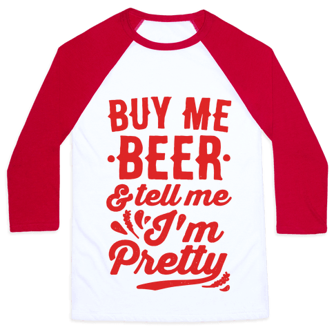 Buy Me Beer and Tell Me I'm Pretty Baseball Tee