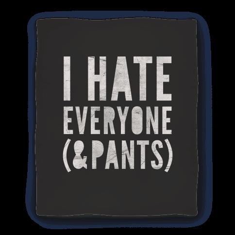 I Hate Everyone & Pants Blanket
