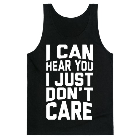 I Can Hear You I Just Don't Care Tank Top