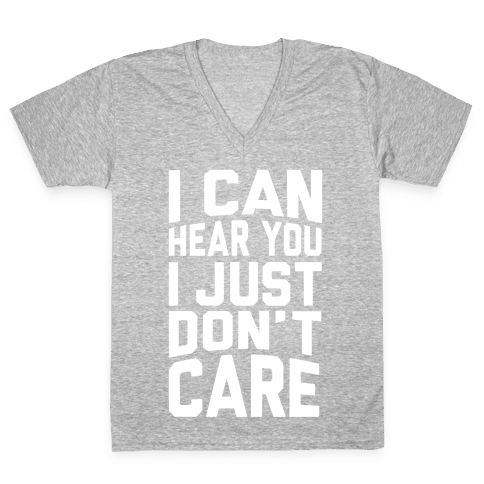 I Can Hear You I Just Don't Care V-Neck Tee Shirt